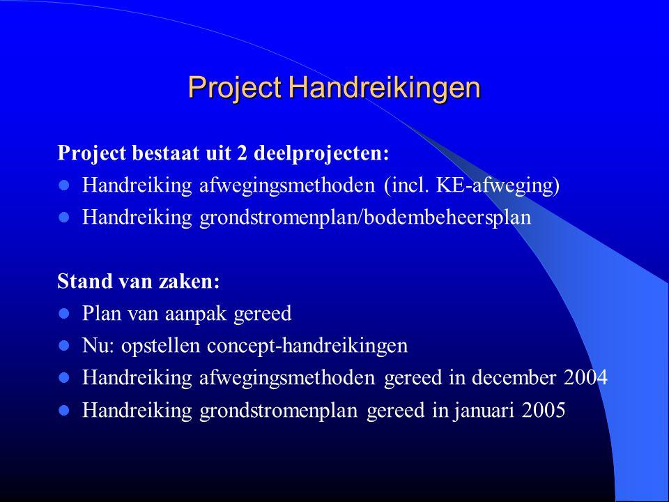 Project Handreikingen Project bestaat uit 2 deelprojecten: Handreiking afwegingsmethoden (incl. KE-afweging) Handreiking grondstromenplan/bodembeheers