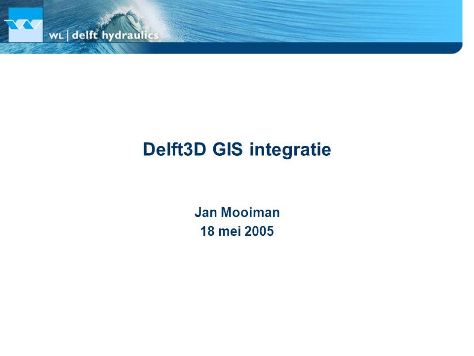 Delft3D GIS integratie Jan Mooiman 18 mei 2005