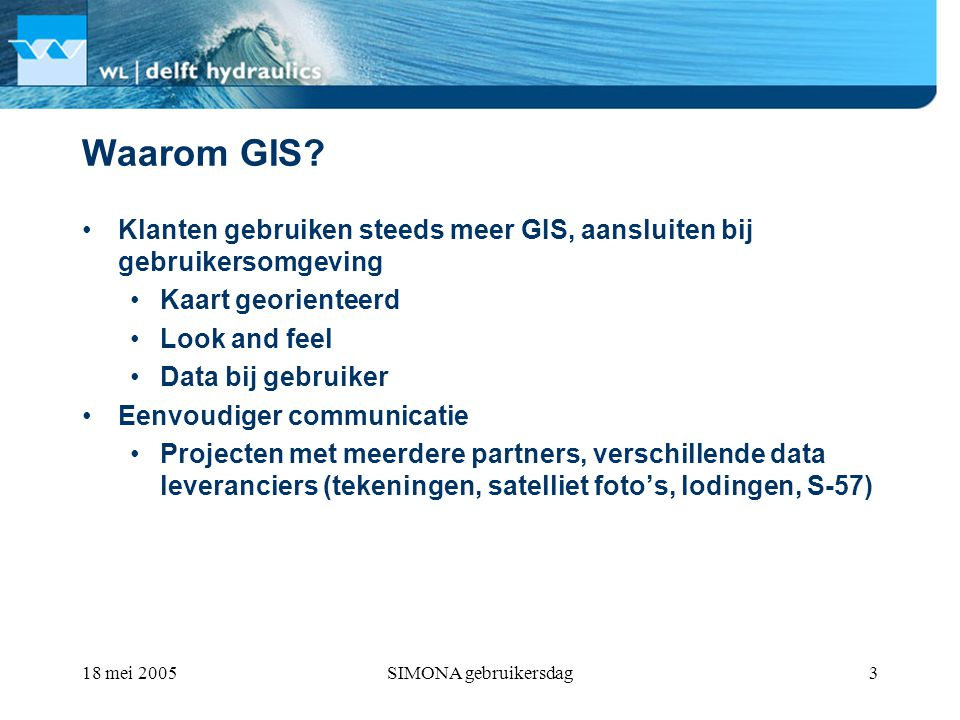 18 mei 2005SIMONA gebruikersdag3 Waarom GIS.