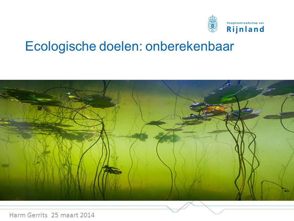 Ecologische doelen: onberekenbaar Harm Gerrits 25 maart 2014