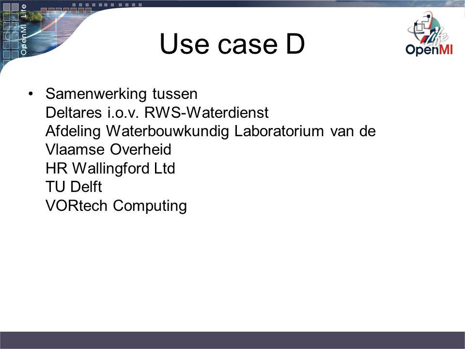 Use case D Samenwerking tussen Deltares i.o.v. RWS-Waterdienst Afdeling Waterbouwkundig Laboratorium van de Vlaamse Overheid HR Wallingford Ltd TU Del