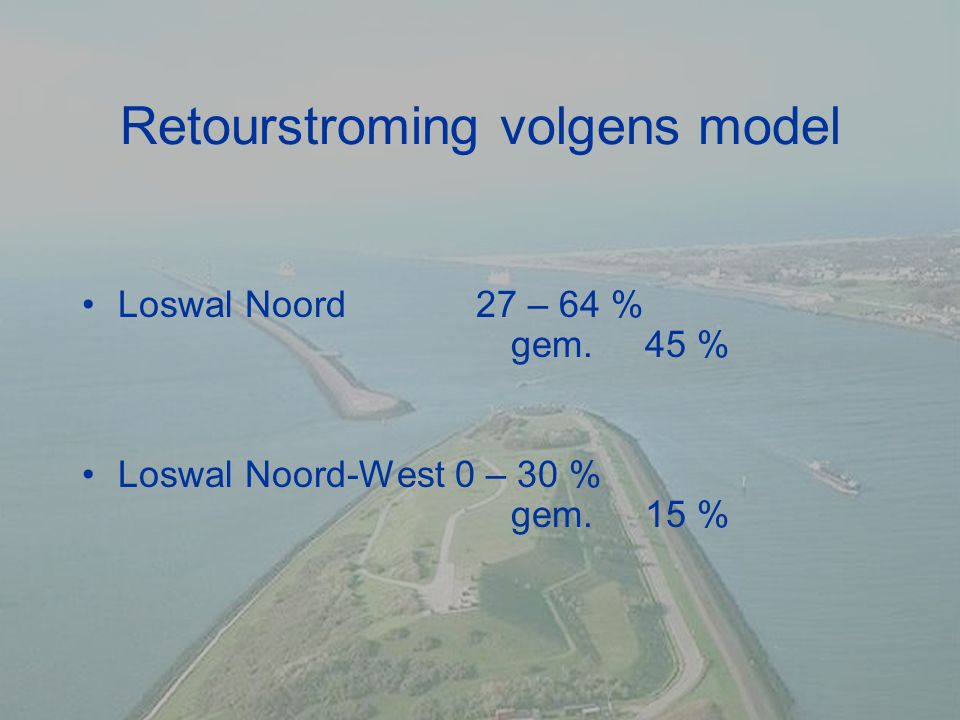 Retourstroming volgens model Loswal Noord 27 – 64 % gem. 45 % Loswal Noord-West 0 – 30 % gem. 15 %