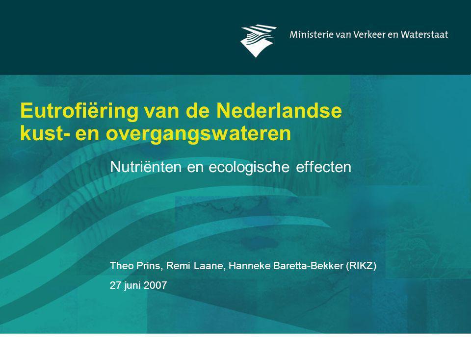 Theo Prins, Remi Laane, Hanneke Baretta-Bekker (RIKZ) 27 juni 2007 Eutrofiëring van de Nederlandse kust- en overgangswateren Nutriënten en ecologische