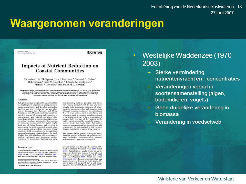 27 juni 2007 Eutrofiëring van de Nederlandse kustwateren13 Waargenomen veranderingen Westelijke Waddenzee (1970- 2003) –Sterke vermindering nutriënten