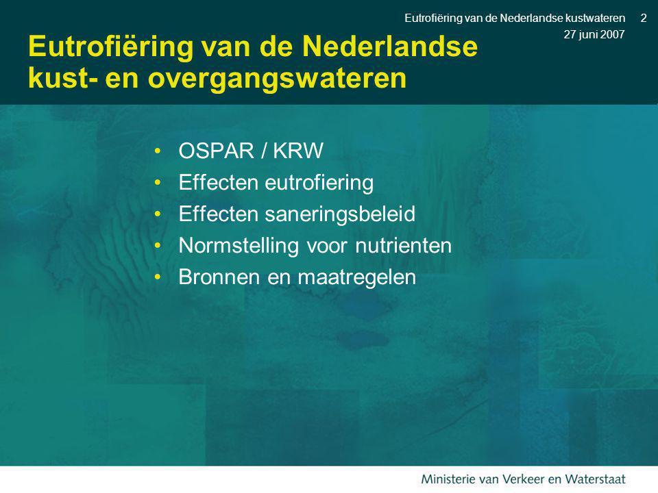 27 juni 2007 Eutrofiëring van de Nederlandse kustwateren2 Eutrofiëring van de Nederlandse kust- en overgangswateren OSPAR / KRW Effecten eutrofiering