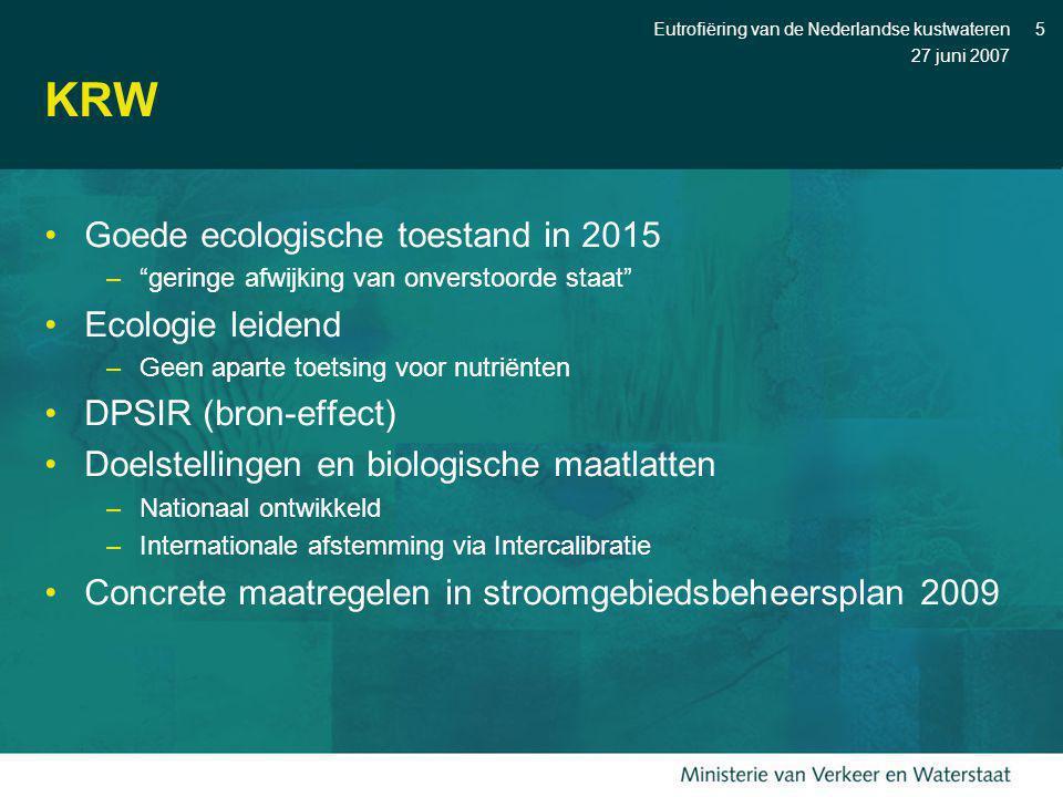 """27 juni 2007 Eutrofiëring van de Nederlandse kustwateren5 KRW Goede ecologische toestand in 2015 –""""geringe afwijking van onverstoorde staat"""" Ecologie"""