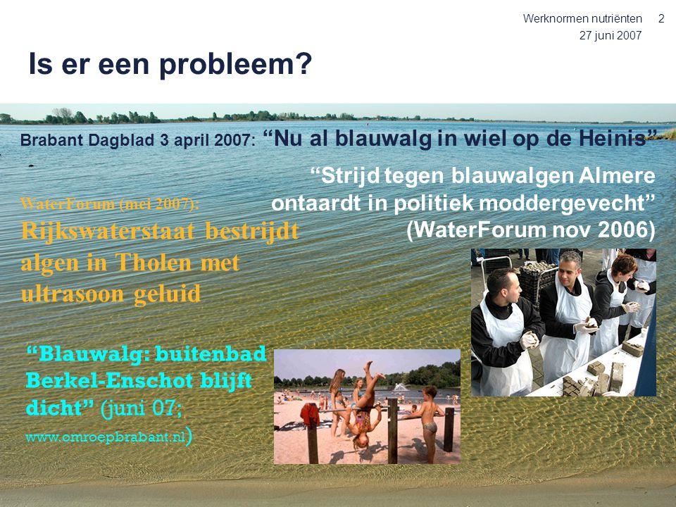 27 juni 2007 Werknormen nutriënten2 Is er een probleem? WaterForum (mei 2007): Rijkswaterstaat bestrijdt algen in Tholen met ultrasoon geluid Brabant