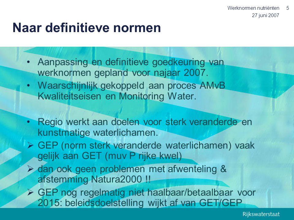 27 juni 2007 Werknormen nutriënten5 Naar definitieve normen Aanpassing en definitieve goedkeuring van werknormen gepland voor najaar 2007. Waarschijnl
