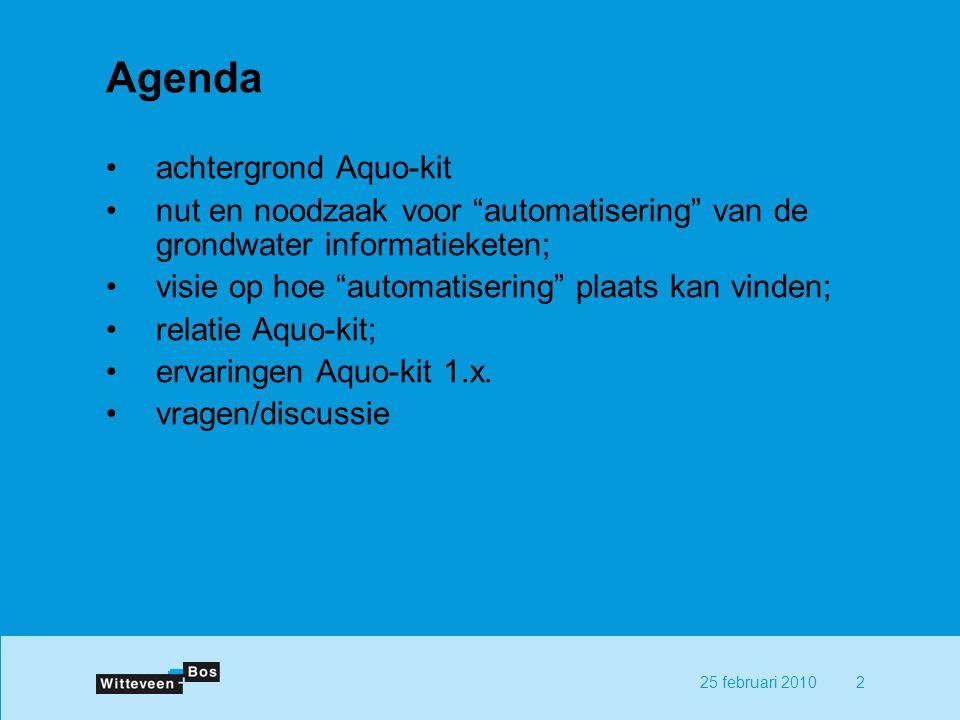225 februari 2010 Agenda achtergrond Aquo-kit nut en noodzaak voor automatisering van de grondwater informatieketen; visie op hoe automatisering plaats kan vinden; relatie Aquo-kit; ervaringen Aquo-kit 1.x.