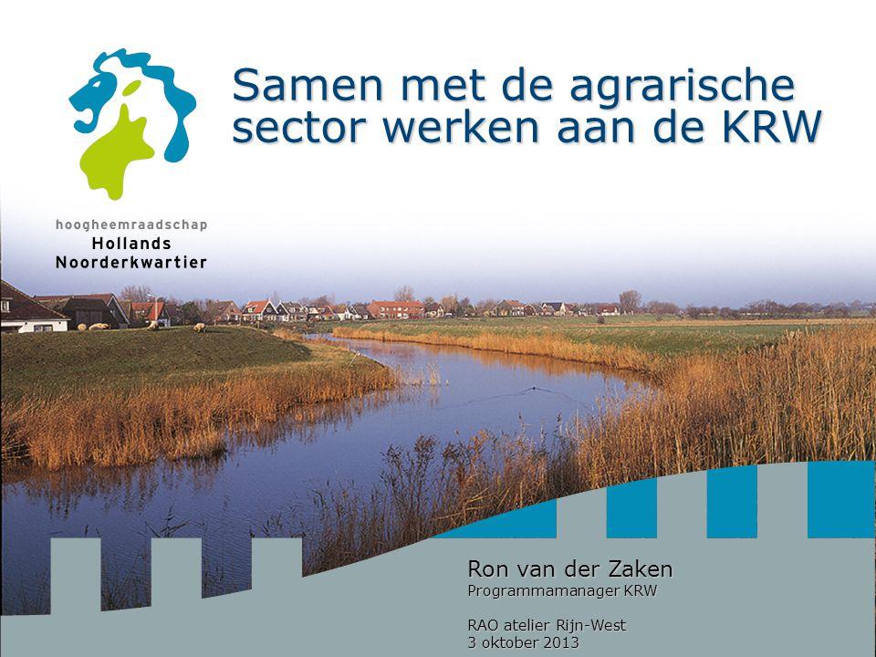 Samen met de agrarische sector werken aan de KRW Harry Schuitemaker © Ron van der Zaken Programmamanager KRW RAO atelier Rijn-West 3 oktober 2013