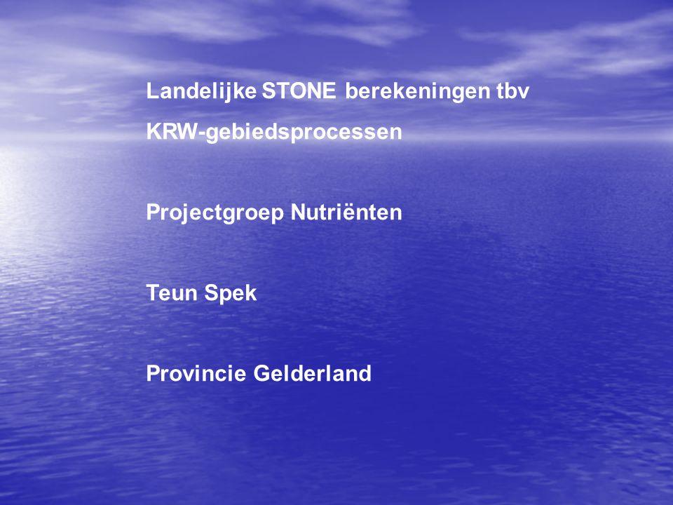 Landelijke STONE berekeningen tbv KRW-gebiedsprocessen Projectgroep Nutriënten Teun Spek Provincie Gelderland