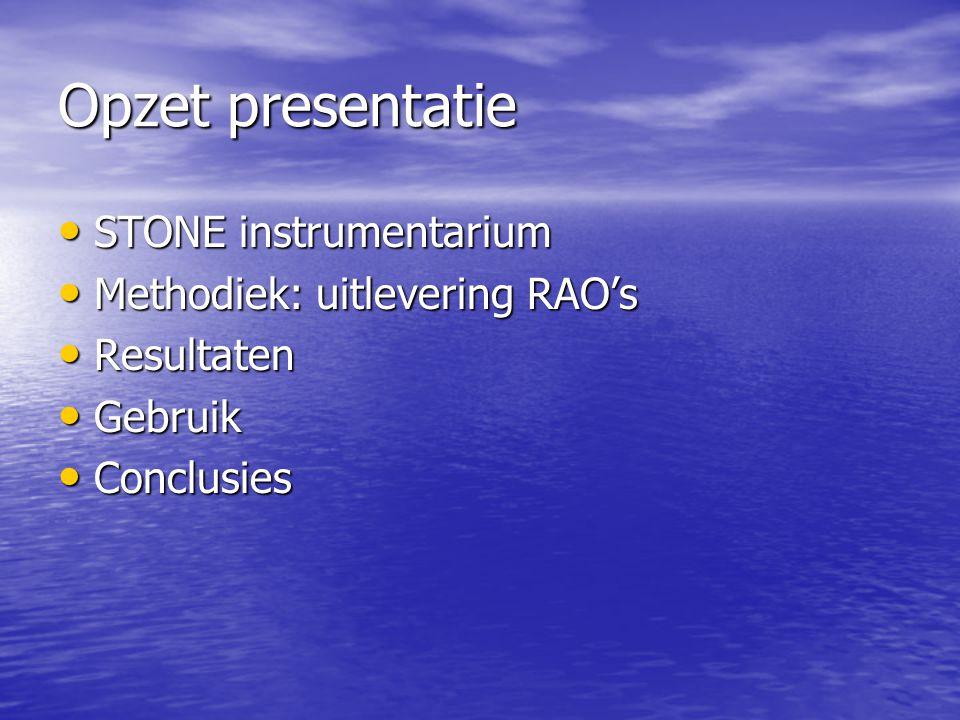 Opzet presentatie STONE instrumentarium STONE instrumentarium Methodiek: uitlevering RAO's Methodiek: uitlevering RAO's Resultaten Resultaten Gebruik