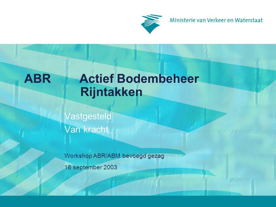 16 september 2003 Workshop ABR/ABM bevoegd gezag2 Aanleiding voor het beleid Ruimte voor de rivier Diffuse verontreiniging uiterwaarden Gebruikelijke verwerking (buiten gebied): –Niet haalbaar (te duur) –Niet doelmatig (herverontreiniging) Oplossing zoeken binnen riviersysteem