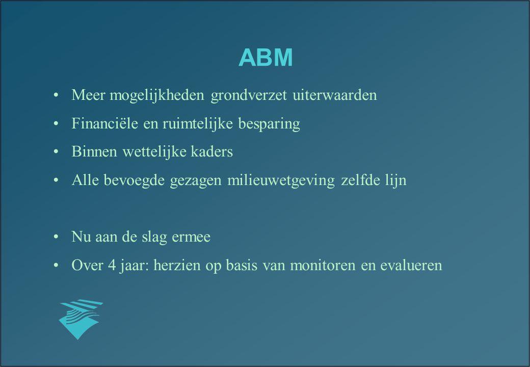 ABM Meer mogelijkheden grondverzet uiterwaarden Financiële en ruimtelijke besparing Binnen wettelijke kaders Alle bevoegde gezagen milieuwetgeving zel