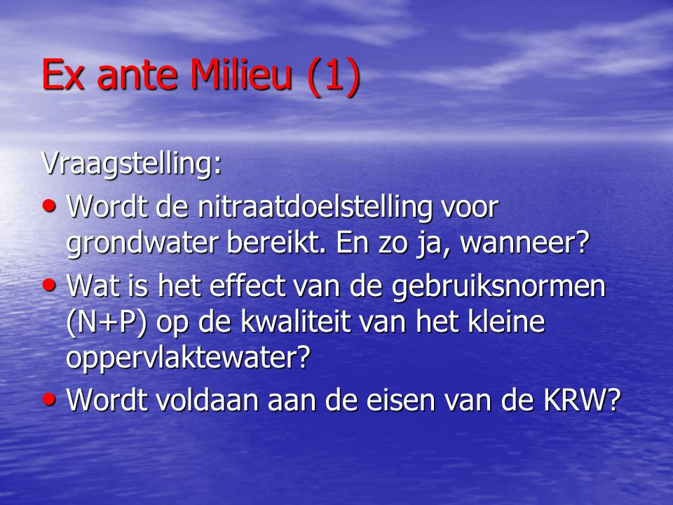 Ex ante Milieu (1) Vraagstelling: Wordt de nitraatdoelstelling voor grondwater bereikt. En zo ja, wanneer? Wordt de nitraatdoelstelling voor grondwate