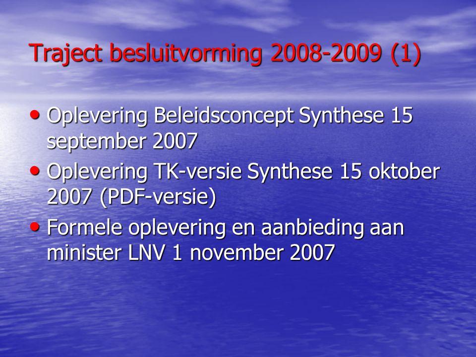Traject besluitvorming 2008-2009 (1) Oplevering Beleidsconcept Synthese 15 september 2007 Oplevering Beleidsconcept Synthese 15 september 2007 Oplever