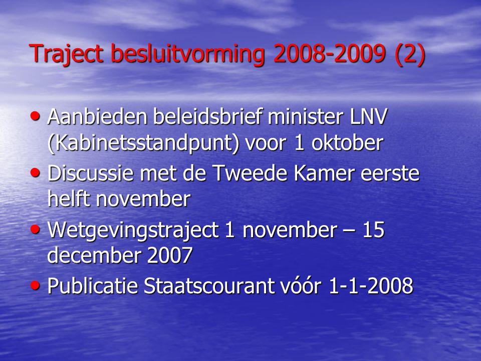 Traject besluitvorming 2008-2009 (2) Aanbieden beleidsbrief minister LNV (Kabinetsstandpunt) voor 1 oktober Aanbieden beleidsbrief minister LNV (Kabin