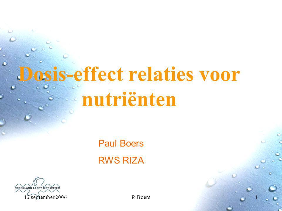 12 september 2006P. Boers1 Dosis-effect relaties voor nutriënten Paul Boers RWS RIZA