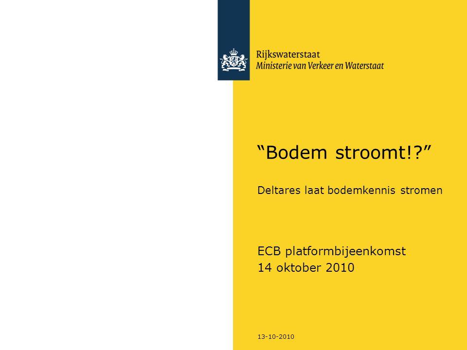 13-10-2010 Bodem stroomt!? Deltares laat bodemkennis stromen ECB platformbijeenkomst 14 oktober 2010