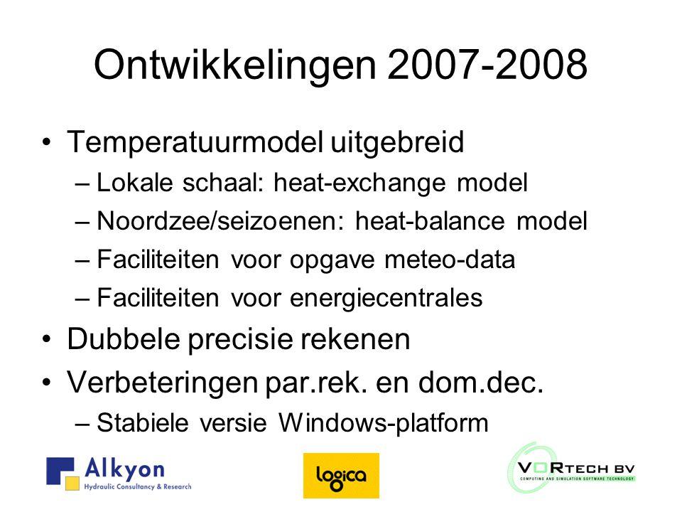 Ontwikkelingen 2007-2008 Temperatuurmodel uitgebreid –Lokale schaal: heat-exchange model –Noordzee/seizoenen: heat-balance model –Faciliteiten voor opgave meteo-data –Faciliteiten voor energiecentrales Dubbele precisie rekenen Verbeteringen par.rek.