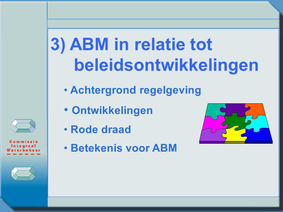 3) ABM in relatie tot beleidsontwikkelingen Achtergrond regelgeving Ontwikkelingen Rode draad Betekenis voor ABM
