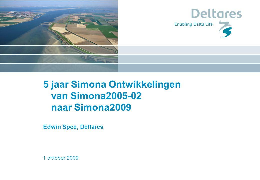 6 oktober 2009Simona gebruikersdag1 5 jaar Simona Ontwikkelingen van Simona2005-02 naar Simona2009 Edwin Spee, Deltares 1 oktober 2009