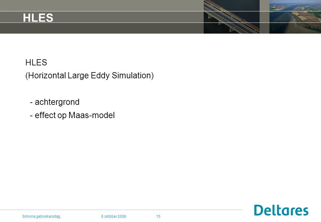 6 oktober 2009Simona gebruikersdag15 HLES (Horizontal Large Eddy Simulation) - achtergrond - effect op Maas-model