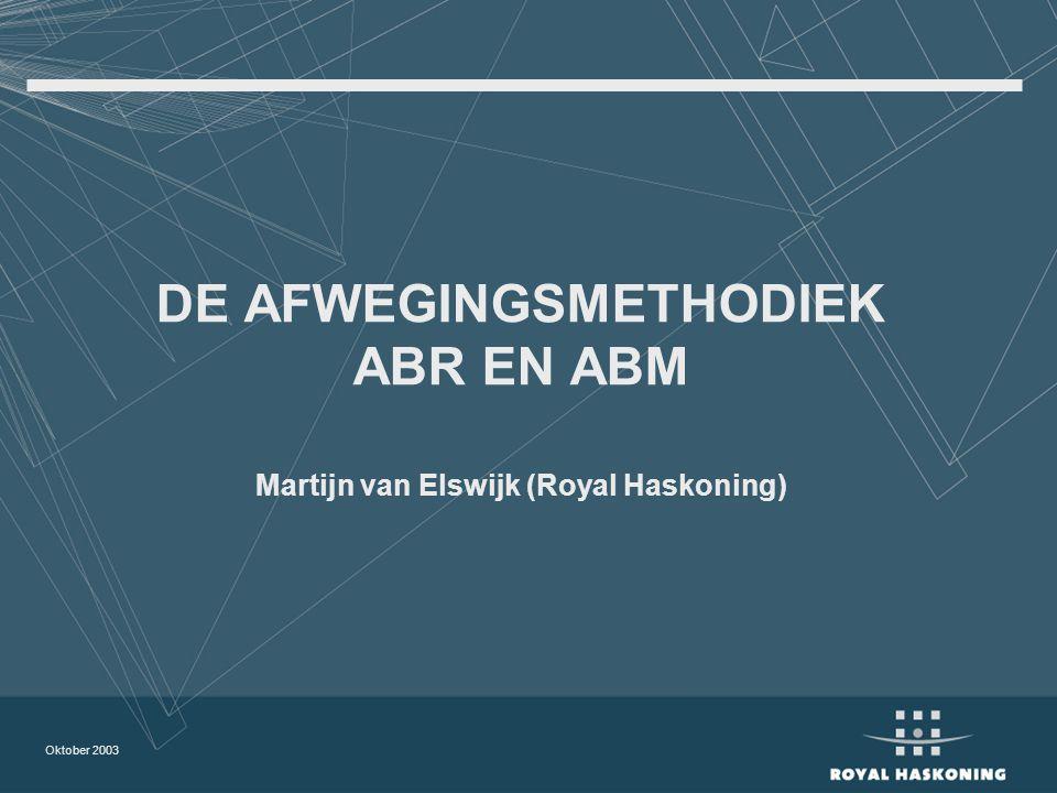 Oktober 2003 DE AFWEGINGSMETHODIEK ABR EN ABM Martijn van Elswijk (Royal Haskoning)