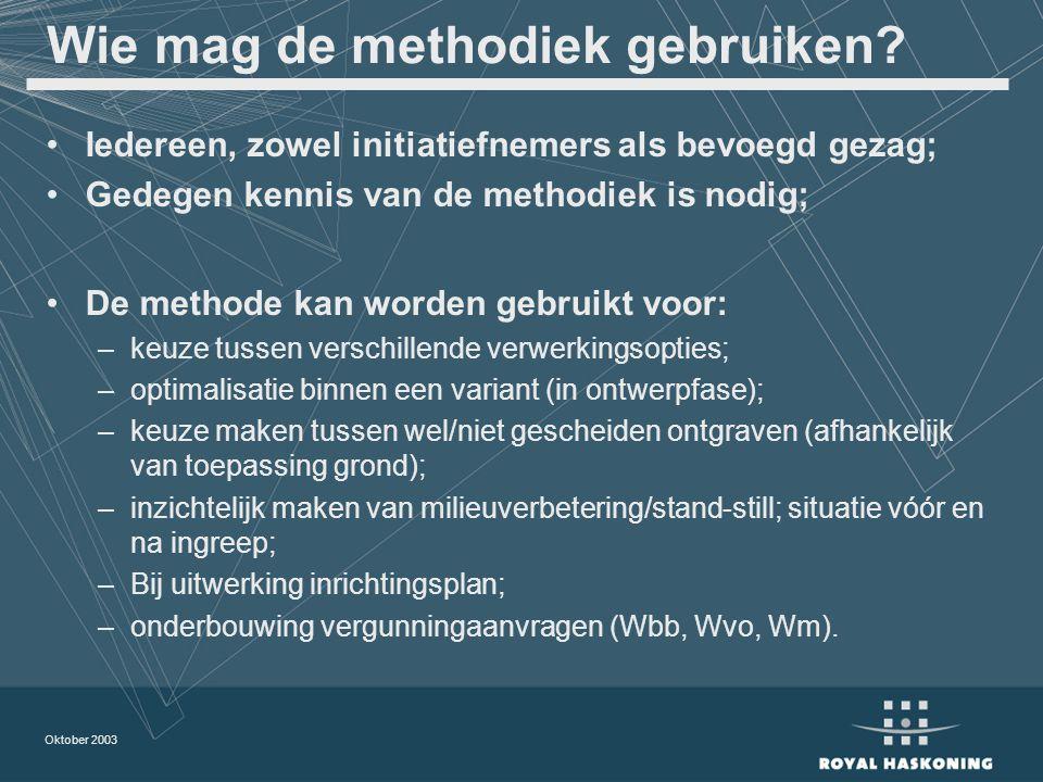 Oktober 2003 Wie mag de methodiek gebruiken? Iedereen, zowel initiatiefnemers als bevoegd gezag; Gedegen kennis van de methodiek is nodig; De methode