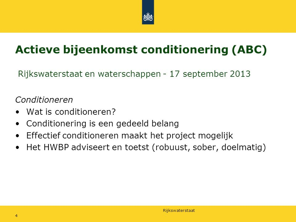 Rijkswaterstaat Actieve bijeenkomst conditionering (ABC) Rijkswaterstaat en waterschappen - 17 september 2013 Conditioneren Wat is conditioneren.
