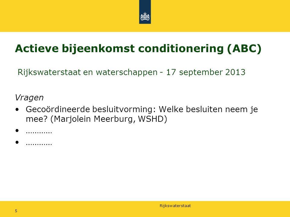 Rijkswaterstaat Actieve bijeenkomst conditionering (ABC) Rijkswaterstaat en waterschappen - 17 september 2013 Vragen Gecoördineerde besluitvorming: We