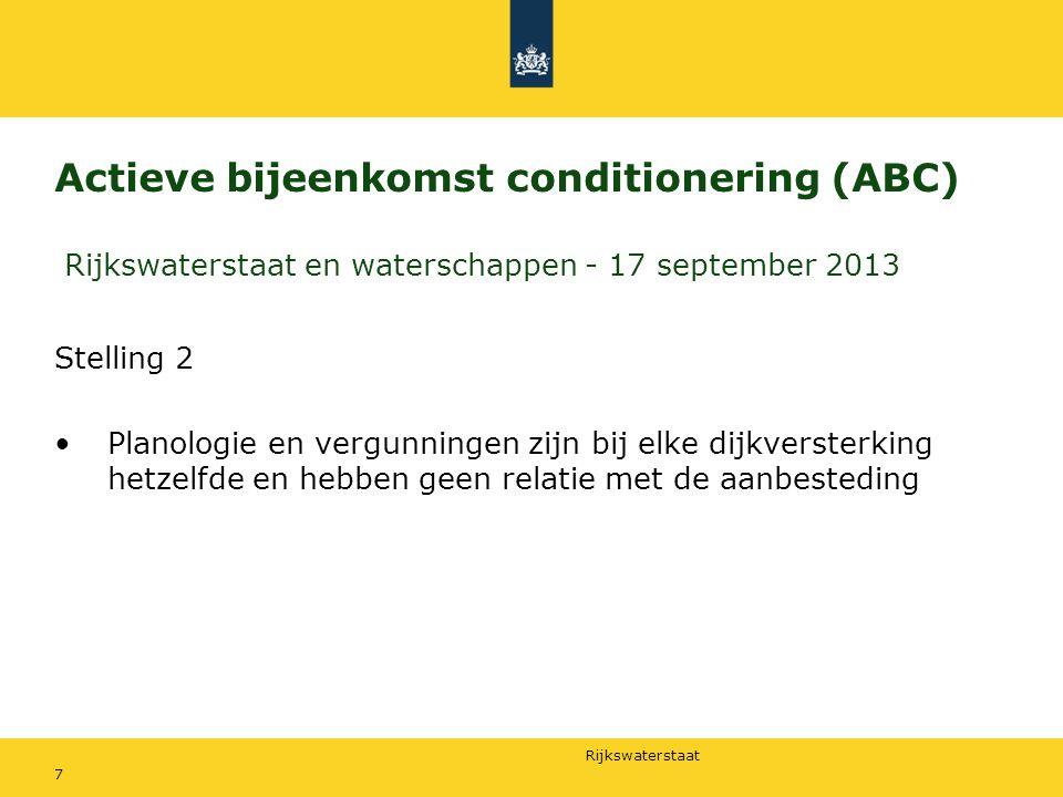 Rijkswaterstaat Actieve bijeenkomst conditionering (ABC) Rijkswaterstaat en waterschappen - 17 september 2013 Stelling 2 Planologie en vergunningen zijn bij elke dijkversterking hetzelfde en hebben geen relatie met de aanbesteding 7