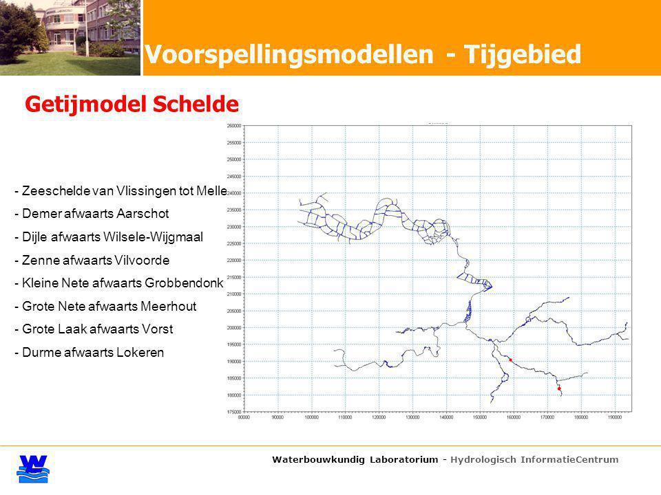 - Zeeschelde van Vlissingen tot Melle - Demer afwaarts Aarschot - Dijle afwaarts Wilsele-Wijgmaal - Zenne afwaarts Vilvoorde - Kleine Nete afwaarts Grobbendonk - Grote Nete afwaarts Meerhout - Grote Laak afwaarts Vorst - Durme afwaarts Lokeren Waterbouwkundig Laboratorium - Hydrologisch InformatieCentrum Getijmodel Schelde Voorspellingsmodellen - Tijgebied