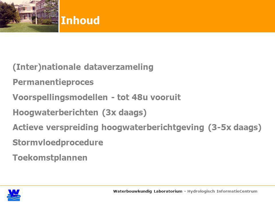 Waterbouwkundig Laboratorium - Hydrologisch InformatieCentrum Inhoud (Inter)nationale dataverzameling Permanentieproces Voorspellingsmodellen - tot 48