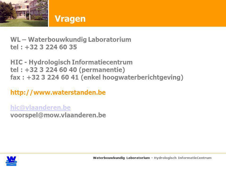 Waterbouwkundig Laboratorium - Hydrologisch InformatieCentrum Vragen WL – Waterbouwkundig Laboratorium tel : +32 3 224 60 35 HIC - Hydrologisch Informatiecentrum tel : +32 3 224 60 40 (permanentie) fax : +32 3 224 60 41 (enkel hoogwaterberichtgeving) http://www.waterstanden.be hic@vlaanderen.be voorspel@mow.vlaanderen.be