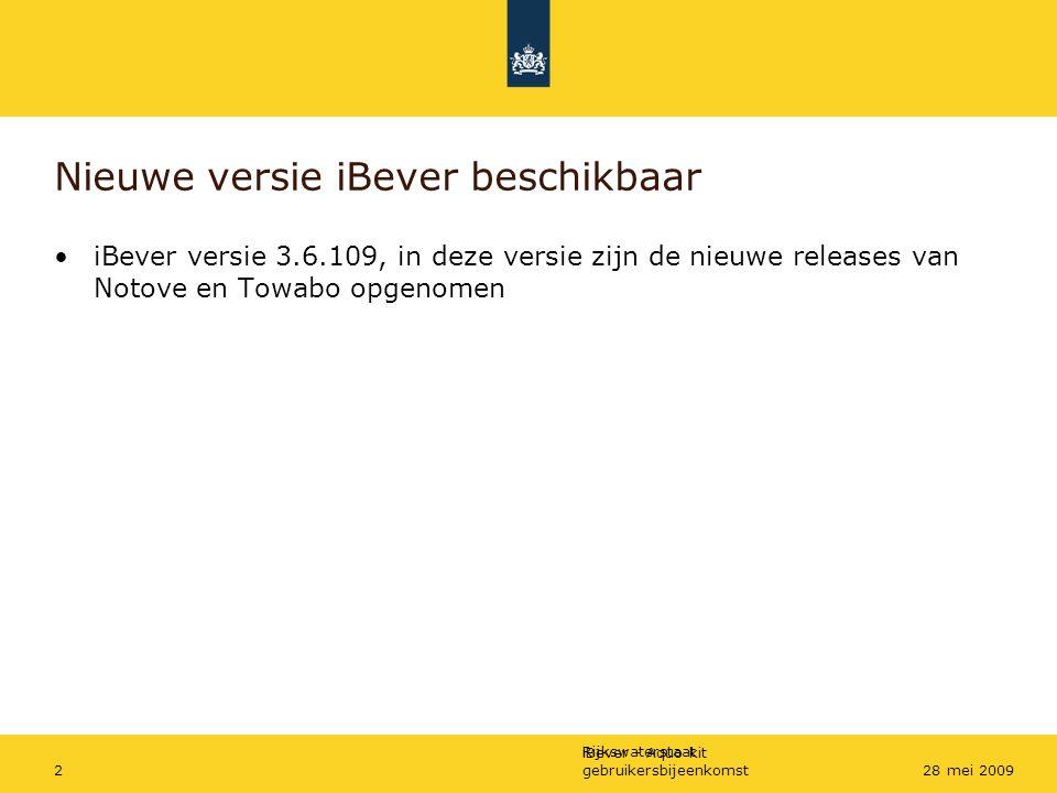 Rijkswaterstaat iBever - Aquo-kit gebruikersbijeenkomst228 mei 2009 Nieuwe versie iBever beschikbaar iBever versie 3.6.109, in deze versie zijn de nie