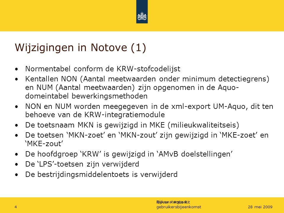 Rijkswaterstaat iBever - Aquo-kit gebruikersbijeenkomst528 mei 2009 Wijzigingen in Notove (2) Voor de KRW- en de MKE-toetsen zijn de somparameter berekeningen niet-beïnvloedbaar Bij alle toetsen, behalve voor fysisch-chemisch, waarvoor afwijkende detectiegrensinstellingen zijn gedefinieerd, wordt de regel 'halve waarde detectiegrens' gehanteerd Toets KRW-prioritaire stoffen: –Voor deze stoffen geen standaardisatie van de meetwaarde –Voor metalen wordt niet gecorrigeerd voor de achtergrondconcentraties –Voor Cadmium wordt er rekening gehouden met de waterhardheidsklasse
