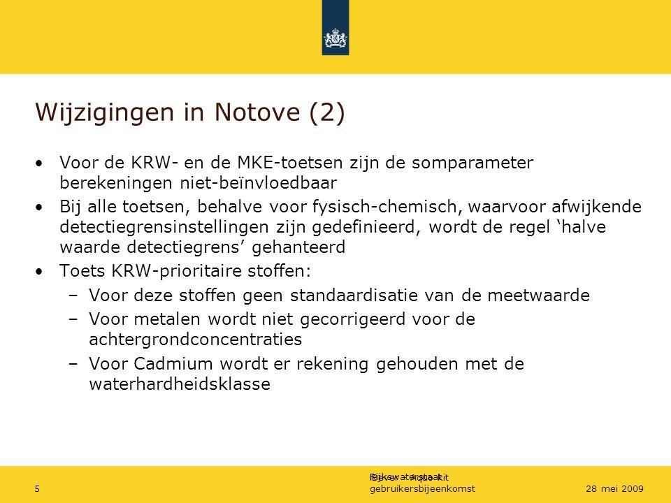 Rijkswaterstaat iBever - Aquo-kit gebruikersbijeenkomst528 mei 2009 Wijzigingen in Notove (2) Voor de KRW- en de MKE-toetsen zijn de somparameter bere