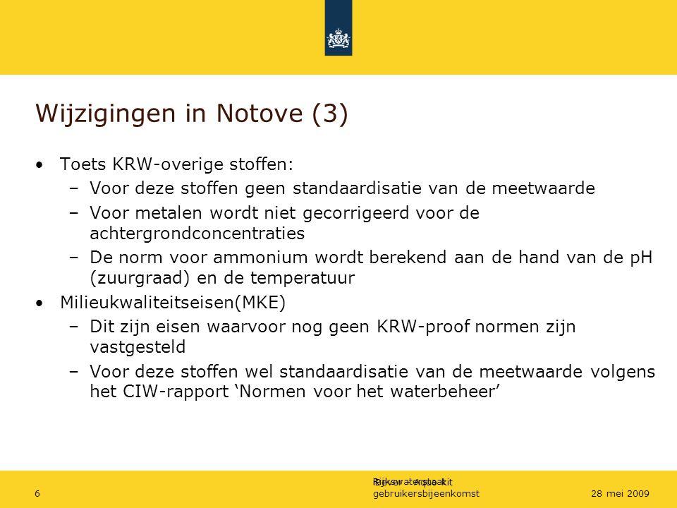 Rijkswaterstaat iBever - Aquo-kit gebruikersbijeenkomst628 mei 2009 Wijzigingen in Notove (3) Toets KRW-overige stoffen: –Voor deze stoffen geen stand
