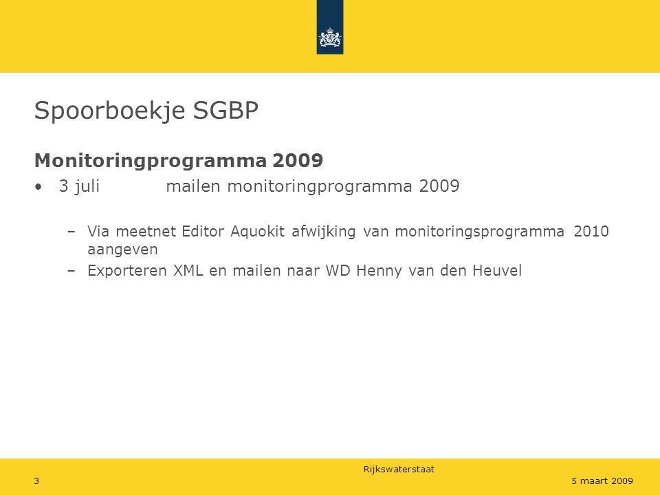 Rijkswaterstaat 35 maart 2009 Spoorboekje SGBP Monitoringprogramma 2009 3 juli mailen monitoringprogramma 2009 –Via meetnet Editor Aquokit afwijking van monitoringsprogramma 2010 aangeven –Exporteren XML en mailen naar WD Henny van den Heuvel