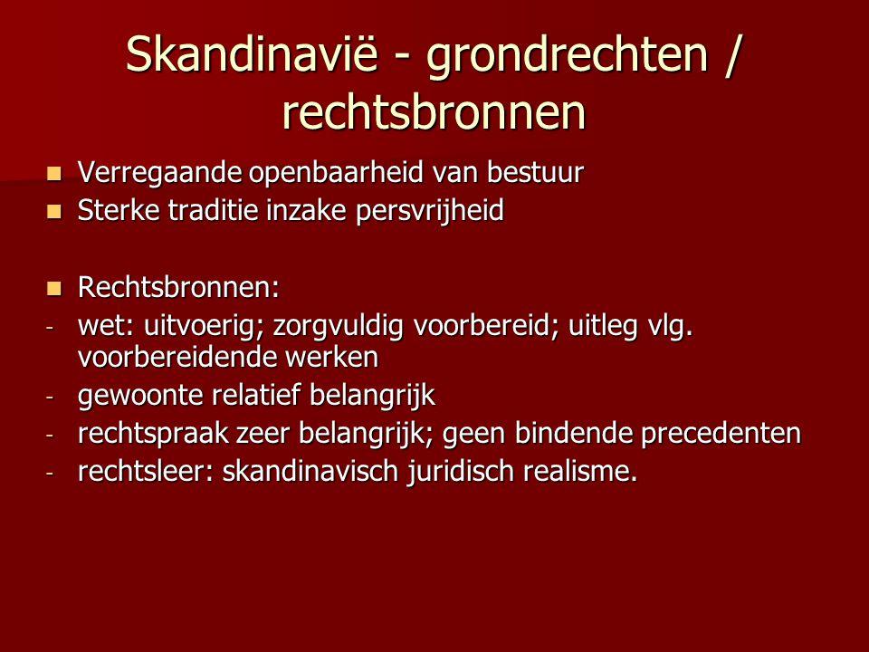 Skandinavië - grondrechten / rechtsbronnen Verregaande openbaarheid van bestuur Verregaande openbaarheid van bestuur Sterke traditie inzake persvrijheid Sterke traditie inzake persvrijheid Rechtsbronnen: Rechtsbronnen: - wet: uitvoerig; zorgvuldig voorbereid; uitleg vlg.
