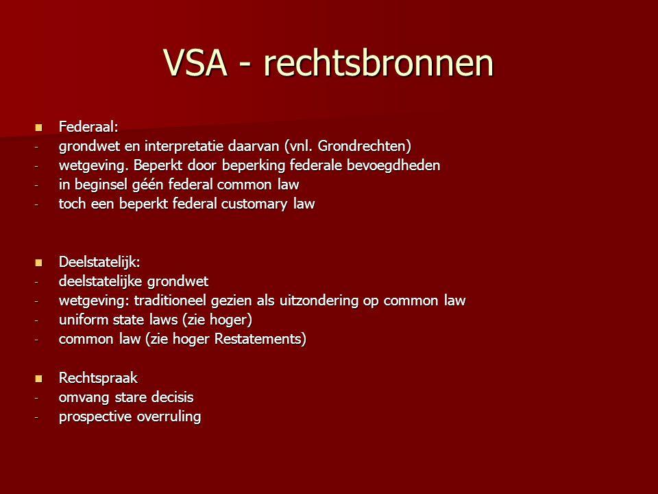 VSA - rechtsbronnen Federaal: Federaal: - grondwet en interpretatie daarvan (vnl. Grondrechten) - wetgeving. Beperkt door beperking federale bevoegdhe