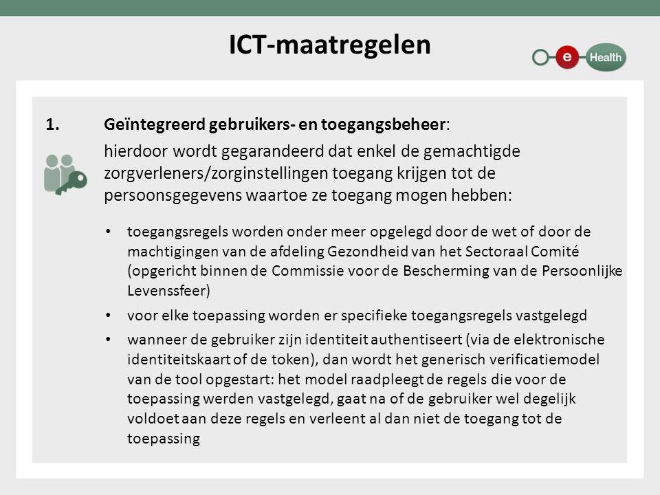 1.Geïntegreerd gebruikers- en toegangsbeheer: hierdoor wordt gegarandeerd dat enkel de gemachtigde zorgverleners/zorginstellingen toegang krijgen tot