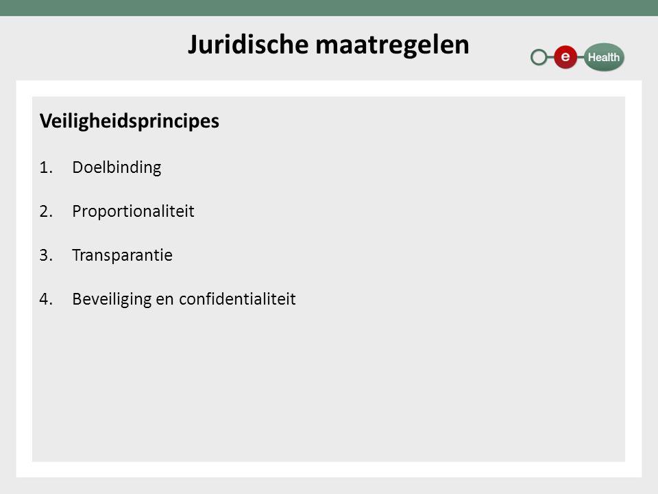 Veiligheidsprincipes 1.Doelbinding 2.Proportionaliteit 3.Transparantie 4.Beveiliging en confidentialiteit Juridische maatregelen