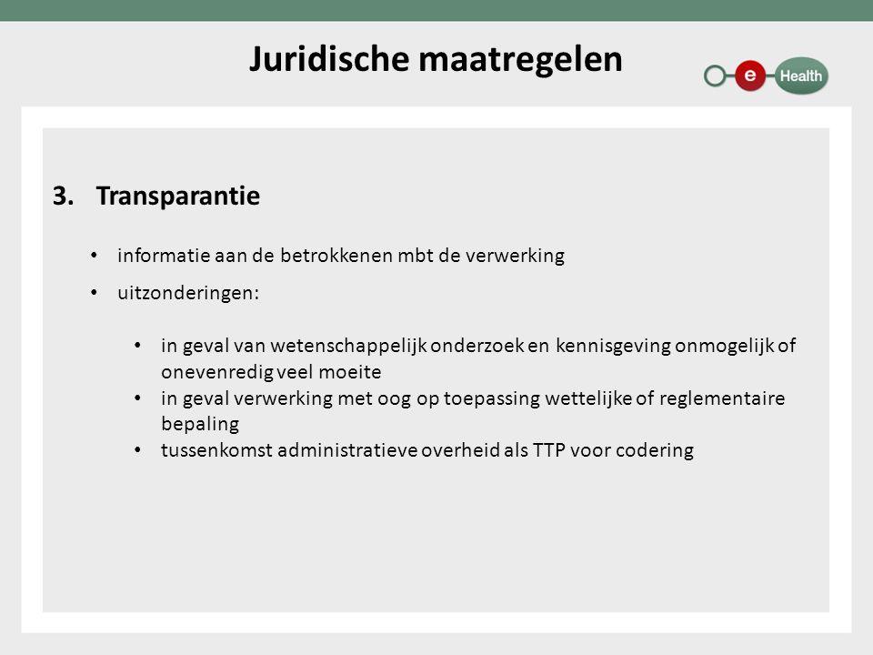 3.Transparantie informatie aan de betrokkenen mbt de verwerking uitzonderingen: in geval van wetenschappelijk onderzoek en kennisgeving onmogelijk of onevenredig veel moeite in geval verwerking met oog op toepassing wettelijke of reglementaire bepaling tussenkomst administratieve overheid als TTP voor codering Juridische maatregelen