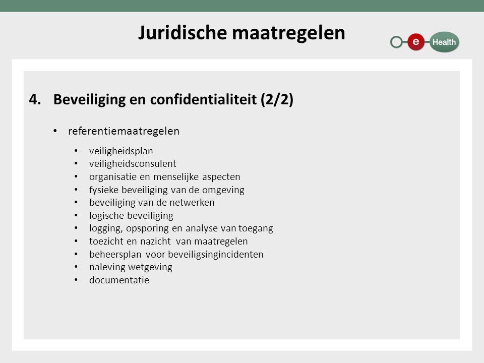 4.Beveiliging en confidentialiteit (2/2) referentiemaatregelen veiligheidsplan veiligheidsconsulent organisatie en menselijke aspecten fysieke beveiliging van de omgeving beveiliging van de netwerken logische beveiliging logging, opsporing en analyse van toegang toezicht en nazicht van maatregelen beheersplan voor beveiligsingincidenten naleving wetgeving documentatie Juridische maatregelen