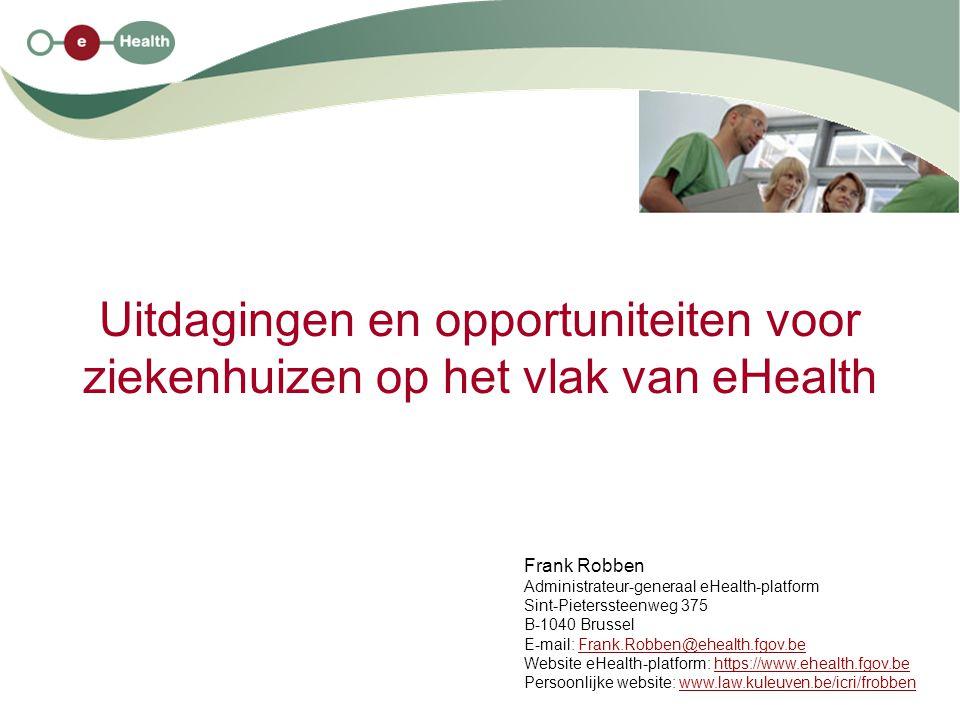 Uitdagingen en opportuniteiten voor ziekenhuizen op het vlak van eHealth Frank Robben Administrateur-generaal eHealth-platform Sint-Pieterssteenweg 37