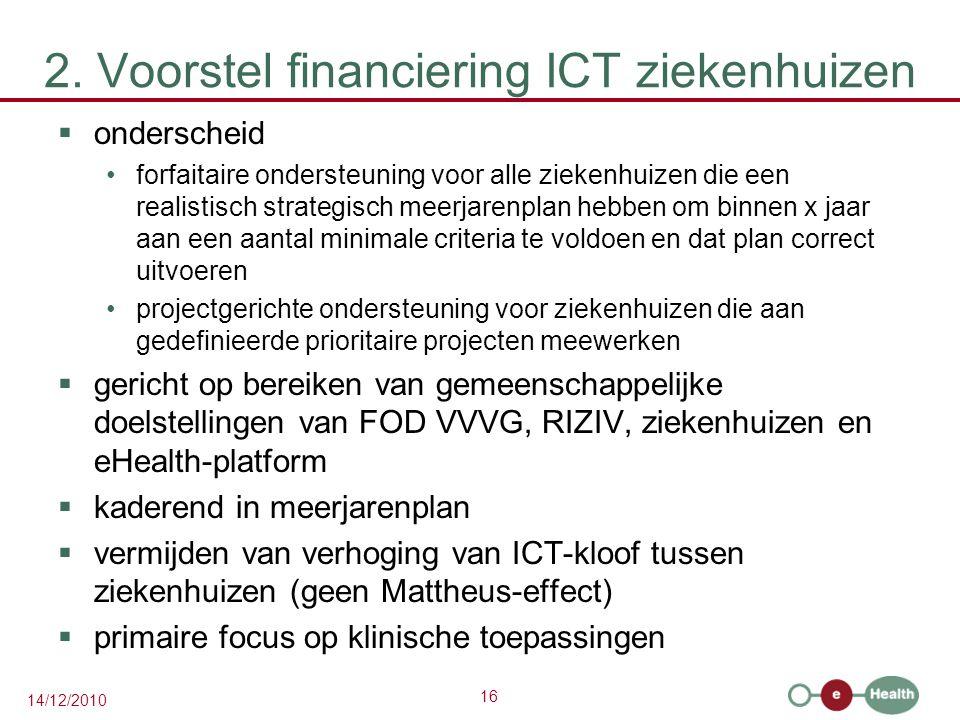 16 14/12/2010 2. Voorstel financiering ICT ziekenhuizen  onderscheid forfaitaire ondersteuning voor alle ziekenhuizen die een realistisch strategisch