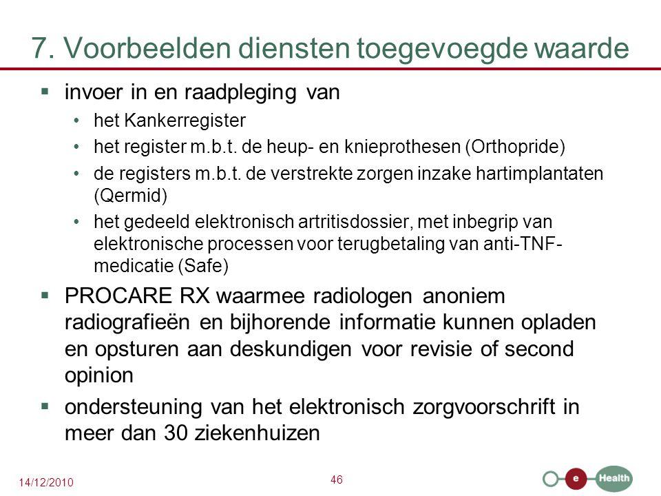 46 14/12/2010 7. Voorbeelden diensten toegevoegde waarde  invoer in en raadpleging van het Kankerregister het register m.b.t. de heup- en knieprothes