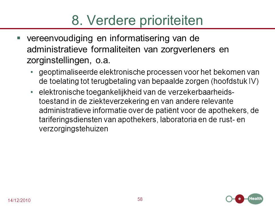 58 14/12/2010 8. Verdere prioriteiten  vereenvoudiging en informatisering van de administratieve formaliteiten van zorgverleners en zorginstellingen,